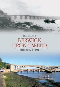 Berwick Upon Tweed Through Time