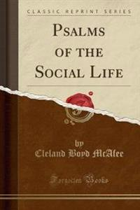 Psalms of the Social Life (Classic Reprint)