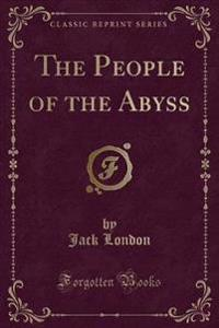 The People of the Abyss (Classic Reprint)