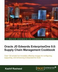 Oracle JD Edwards EnterpriseOne 9.0: Supply Chain Management Cookbook