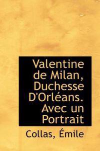 Valentine de Milan, Duchesse D'Orl ANS. Avec Un Portrait