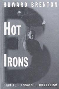 Hot Irons: Diaries, Essays and Journalism 1980-1994