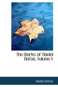 The Works of Daniel Defoe, Volume V