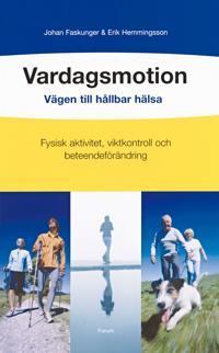 Vardagsmotion - vägen till hållbar hälsa : Vägen till hållbar hälsa: Fysisk aktivitet, viktkontroll och beteendeförändring