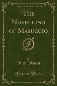 The Novellino of Masuccio, Vol. 2 (Classic Reprint)