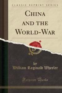 China and the World-War (Classic Reprint)