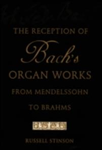 Reception of Bach's Organ Works from Mendelssohn to Brahms