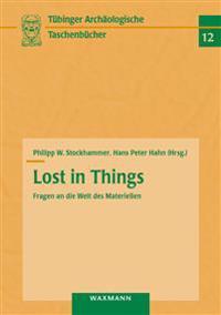 Lost in Things - Fragen an die Welt des Materiellen