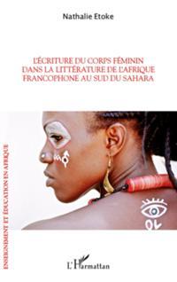 L'ecriture du corps feminin dans la litterature de l'afrique