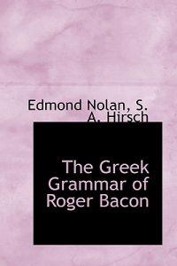 The Greek Grammar of Roger Bacon