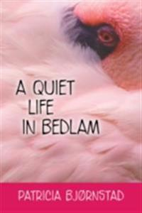 Quiet Life in Bedlam
