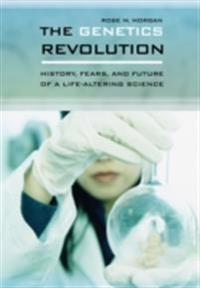 Genetics Revolution: History, Fears, and Future of a Life-Altering Science