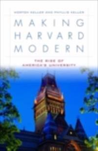 Making Harvard Modern: The Rise of Americas University