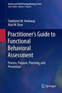 Practitioner's Guide to Functional Behavioral Assessment: Process, Purpose, Planning, and Prevention