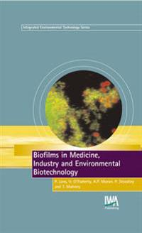 Biofilms in Medicine, Industry and Environmental Biotechnology
