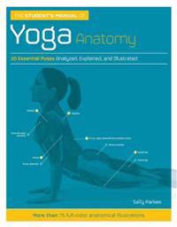 The Student's Manual of Yoga Anatomy: 30 Essential Poses Analyzed, Explained, and Illustrated