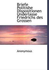 Briefe Politishe Dispositionen Underlasse Friedrichs Des Grossen