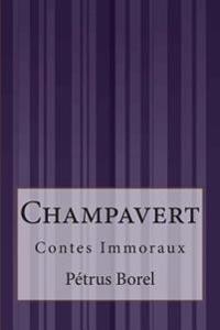 Champavert: Contes Immoraux