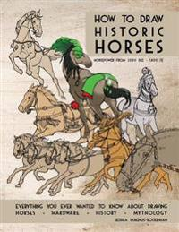 How to Draw Historic Horses: Everything You Ever Wanted to Know about Drawing Horses - Hardware - History - Mythology