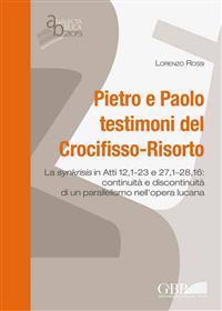 Pietro E Paolo Testimoni del Crocifisso - Risorto: La Synkrisis in Atti 12,1-23 E 27,1-28,16: Continuita E Discontinuita Di Un Parallelismo Nell'opera