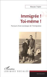 IMMIGREE TOI MEME PARCOURS D'UNE SOIOLOGUE DE L'IMMIGRATION