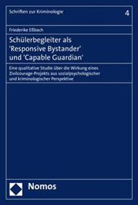 Schulerbegleiter ALS 'Responsive Bystander' Und 'Capable Guardian': Eine Qualitative Studie Uber Die Wirkung Eines Zivilcourage-Projekts Aus Sozialpsy
