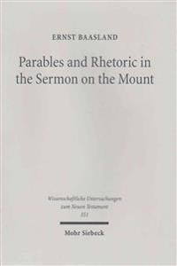 Parables and Rhetoric in the Sermon on the Mount: New Approaches to a Classical Text