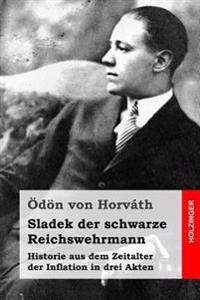 Sladek Der Schwarze Reichswehrmann: Historie Aus Dem Zeitalter Der Inflation in Drei Akten