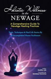 Holistic Wellness in the Newage: A Comprehensive Guide to Newage Healing Practices