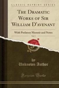 The Dramatic Works of Sir William D'Avenant, Vol. 5