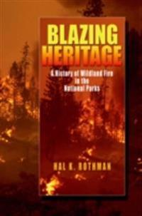 Blazing Heritage: A History of Wildland Fire in the National Parks