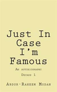 Just in Case I'm Famous: An Autobiography