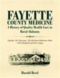 Fayette County Medicine: A History of Quality Health Care in Rural Alabama: Quality, The Physicians, The McNease-Robertson-Hodo Clinic/Hospital and their Legacy