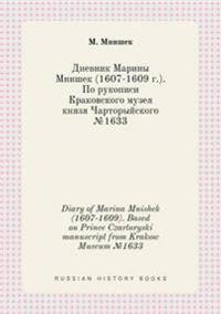 Diary of Marina Mnishek (1607-1609). Based on Prince Czartoryski Manuscript from Krakow Museum 1633