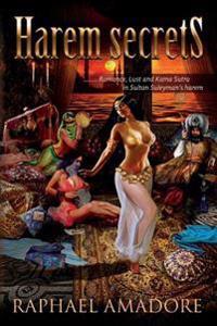 Harem Secrets: ........ Romance, Lust and Kama Sutra in Sultan Suleyman's Harem