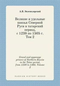 Grand and Appanage Princes of Northern Russia in the Tatar Period, from 1238 to 1505. Volume 2