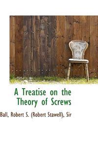 A Treatise on the Theory of Screws