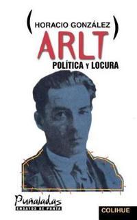 Arlt, Politica Y Locura