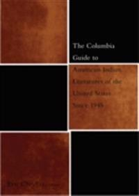Columbia Guide to American Indian Literatures of the United States Since 1945