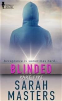 Blinded: Part Five