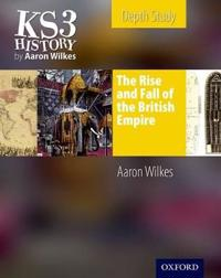 KS3 History by Aaron Wilkes: The RiseFall of the British Empire Student's Book
