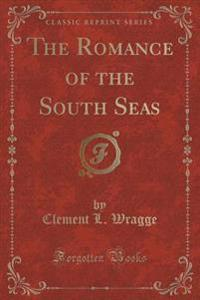 The Romance of the South Seas (Classic Reprint)