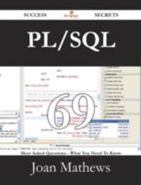 PL/SQL 69 Success Secrets - 69 Most Asked Questions On PL/SQL - What You Need To Know