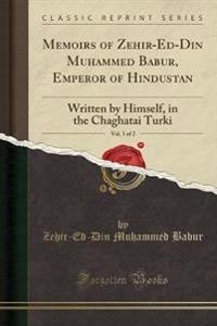 Memoirs of Zehir-Ed-Din Muhammed Babur, Emperor of Hindustan, Vol. 1 of 2