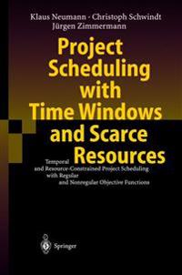 Project Scheduling with Time Windows and Scarce Resources: Temporal and Resource-Constrained Project Scheduling with Regular and Nonregular Objective