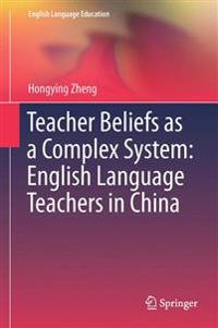 Teacher Beliefs As a Complex System