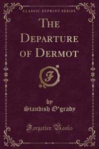 The Departure of Dermot (Classic Reprint)