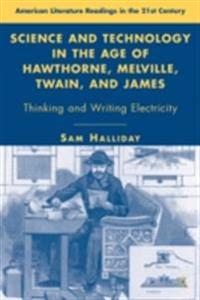 Science and Technology in the Age of Hawthorne, Melville, Twain, and James