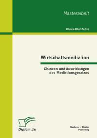 Wirtschaftsmediation: Chancen und Auswirkungen des Mediationsgesetzes