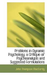 Problems in Dynamic Psychology; A Critique of Psychoanalysis and Suggested Formulations